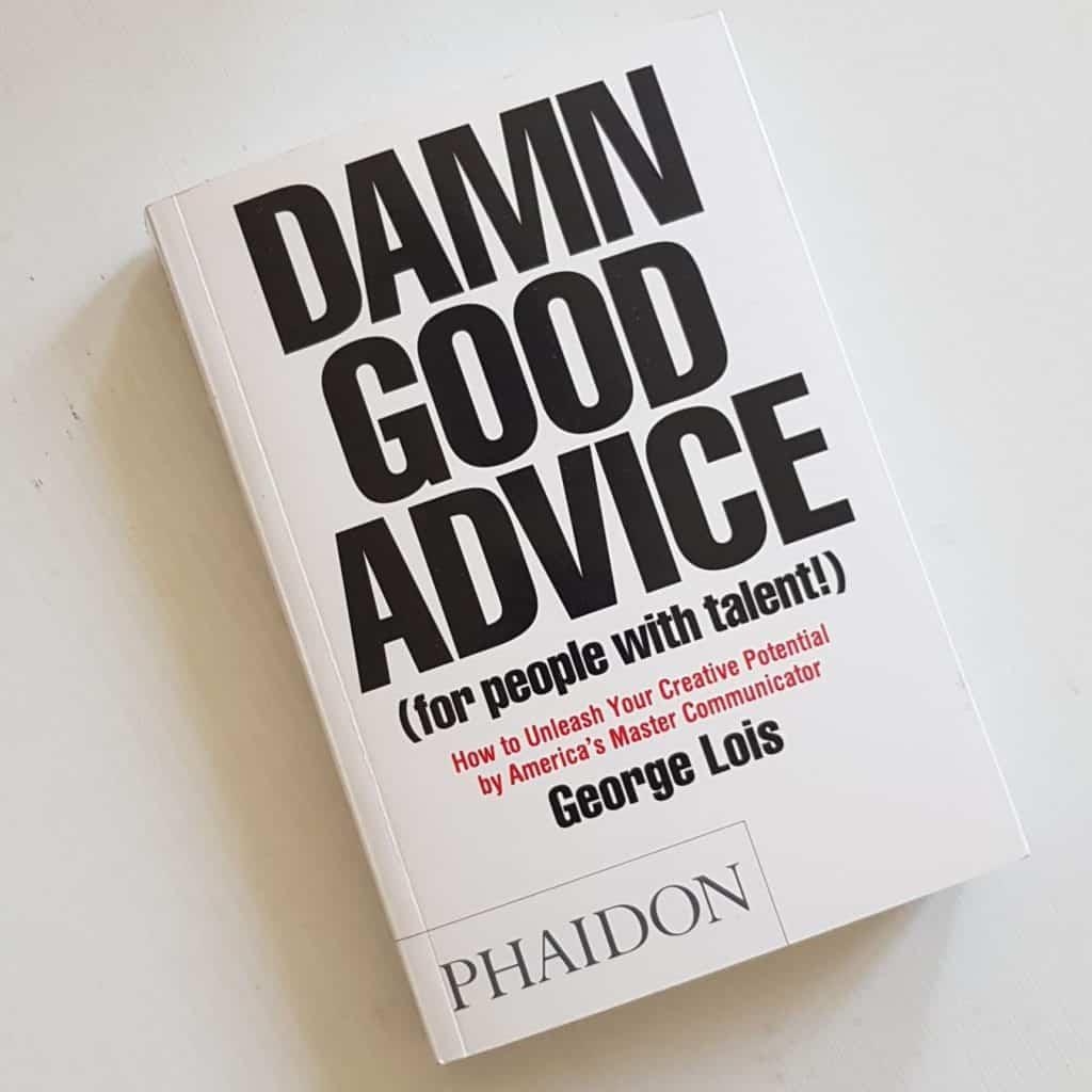 Damn Good Advice - George Lois
